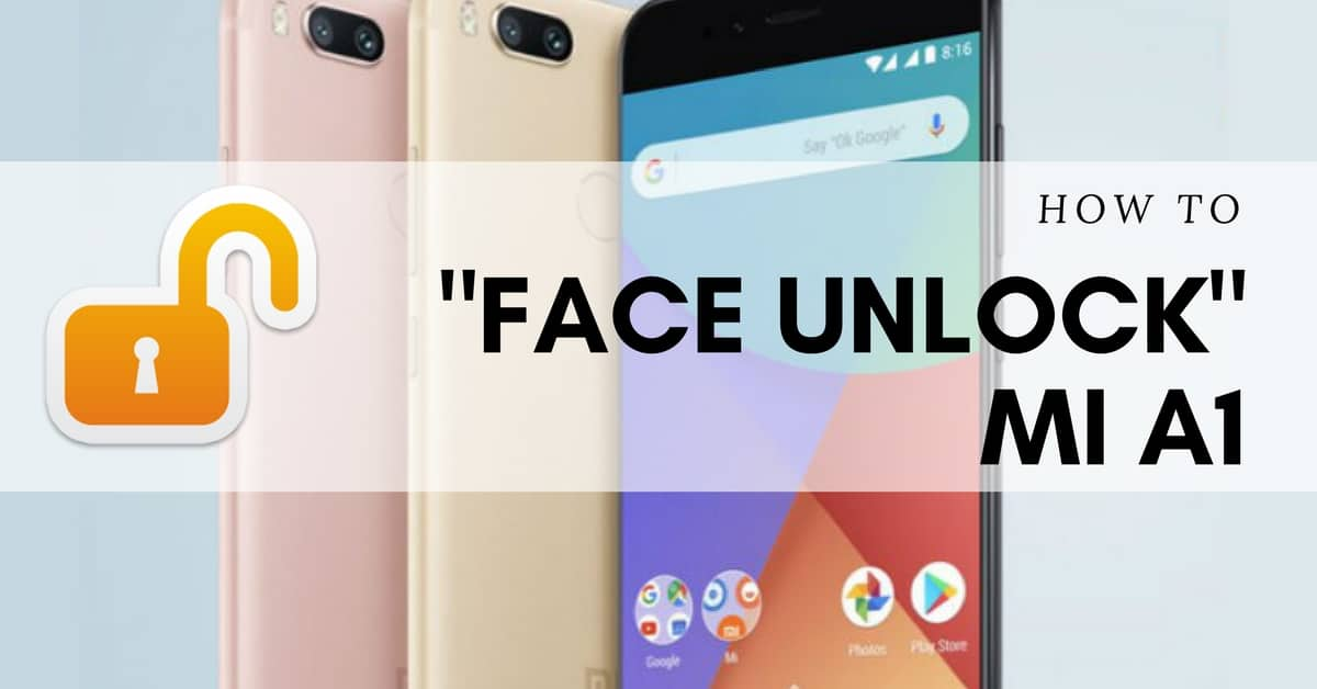 How to Unlock Mi A1 with Your Face - Android File Box