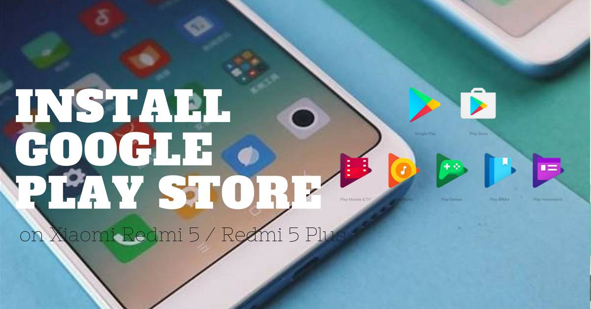 How to Install Google Apps on Redmi 5 and Redmi 5 Plus