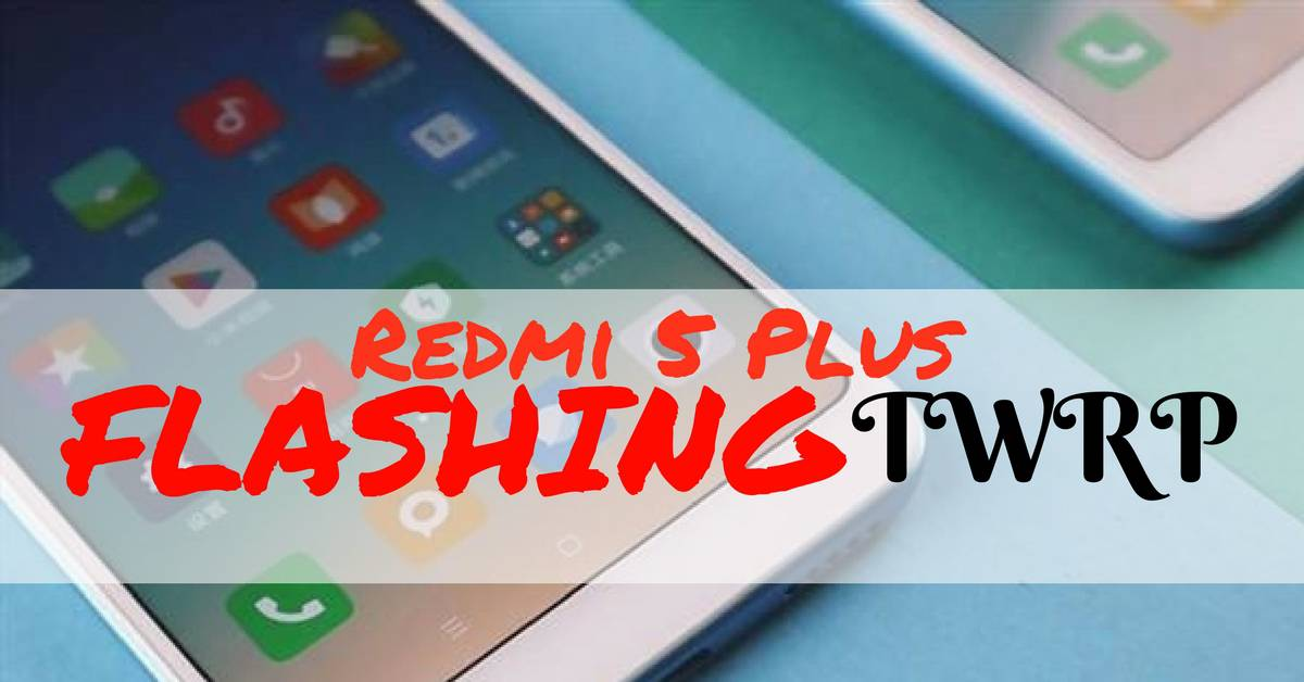How to Root Redmi 5 Plus (Vince) - Android File Box