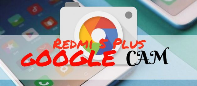 Modded Google Camera App for Redmi 5 Plus - Android File Box