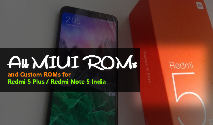 Redmi 5 Plus: All MIUI Stock ROMs and Custom ROMs - Android